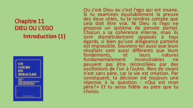 Chapitre 11 DIEU OU L'EGO Introduction (1) Ou c'est Dieu ou c'est l'ego qui est insane. Si tu examines équitablement la pr...