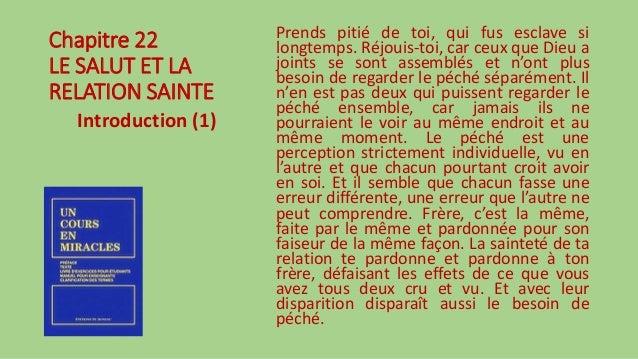 Chapitre 22 LE SALUT ET LA RELATION SAINTE Introduction (1) Prends pitié de toi, qui fus esclave si longtemps. Réjouis-toi...