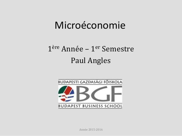 Microéconomie 1ère Année – 1er Semestre Paul Angles Année 2015-2016