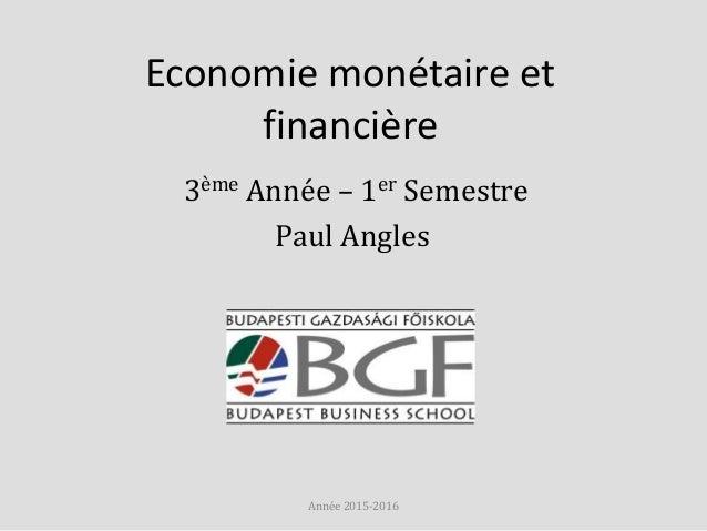 Economie monétaire et financière 3ème Année – 1er Semestre Paul Angles Année 2015-2016