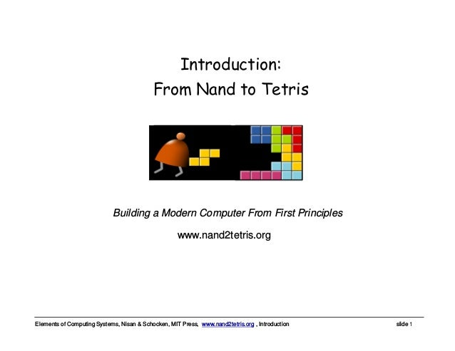 Elements of Computing Systems, Nisan & Schocken, MIT Press, www.nand2tetris.org , Introduction slide 1 www.nand2tetris.org...
