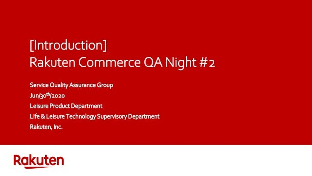[Introduction] Rakuten Commerce QA Night #2 Service Quality Assurance Group Jun/30th/2020 Leisure Product Department Life ...