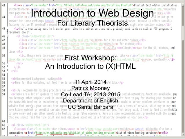 Introduction to Web Design For Literary Theorists First Workshop: An Introduction to (X)HTML 11 April 2014 Patrick Mooney ...