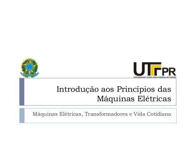 Introdução aos Princípios dasMáquinas ElétricasMáquinas Elétricas, Transformadores e Vida Cotidiana