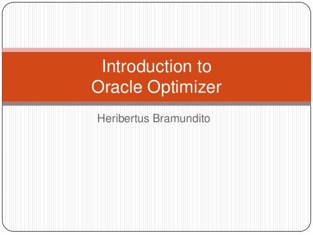 Introduction to Oracle Optimizer Heribertus Bramundito