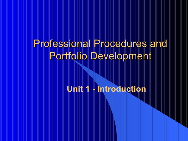 Professional Procedures and Portfolio Development Unit 1 - Introduction
