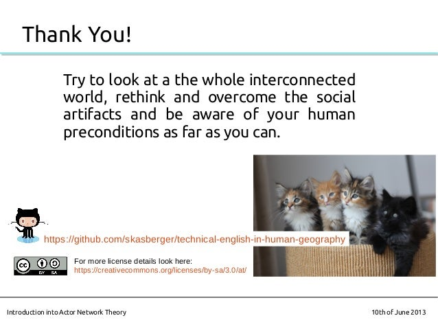 Thank You!Introduction into Actor Network Theory 10th of June 2013https://github.com/skasberger/technical-english-in-human...