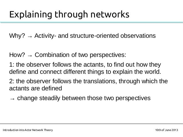 Explaining through networksWhy? → Activity- and structure-oriented observationsHow? → Combination of two perspectives:1: t...