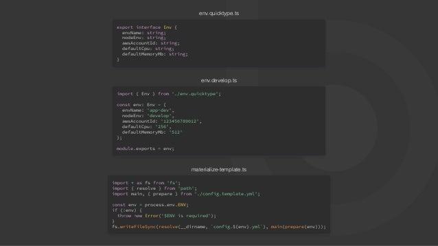 env.quicktype.ts export interface Env { envName: string; nodeEnv: string; awsAccountId: string; defaultCpu: string; defaul...