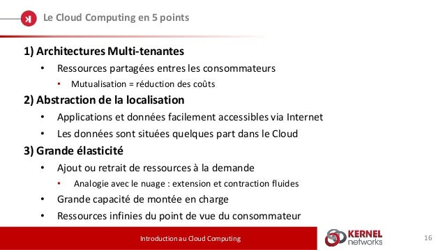 16 Le Cloud Computing en 5 points Introduction au Cloud Computing 1) Architectures Multi-tenantes • Ressources partagées e...