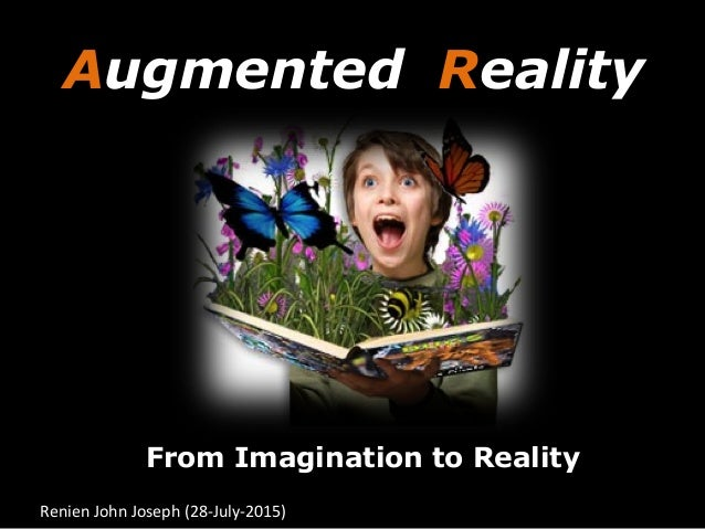 Augmented Reality From Imagination to Reality Renien	   John	   Joseph	   (28-­‐July-­‐2015)