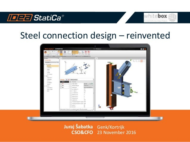 Steel connection design – reinvented Juraj Šabatka CSO&CFO Genk/Kortrijk 23 November 2016