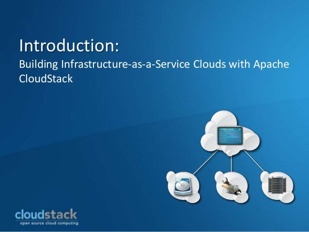 Introduction:Building Infrastructure-as-a-Service Clouds with ApacheCloudStack