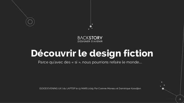 11 Parce qu'avec des « si », nous pourrions refaire le monde….. Découvrir le design fiction DESIGNER D'AVENIR [GOOD EVENIN...