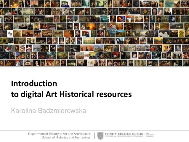 Department of History of Art and Architecture School of Histories and Humanities Introduction to digital Art Historical re...