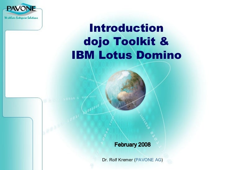 Introduction dojo Toolkit & IBM Lotus Domino February 2008 Dr. Rolf Kremer ( PAVONE AG )