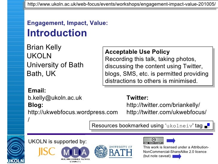 Engagement, Impact, Value: Introduction  Brian Kelly UKOLN University of Bath Bath, UK UKOLN is supported by: This work is...