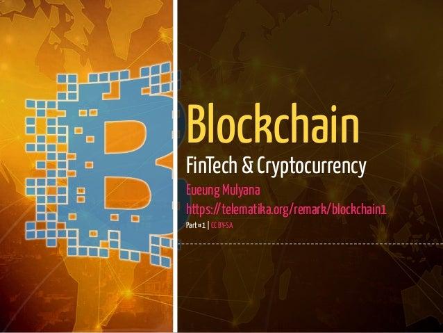 1 / 139 Blockchain FinTech & Cryptocurrency Eueung Mulyana https://telematika.org/remark/blockchain1 Part #1 | CC BY-SA