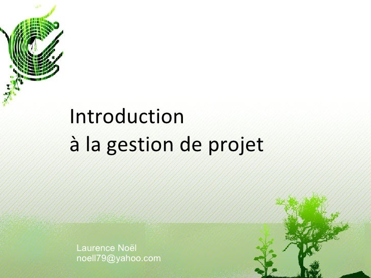 Introduction à la gestion de projet Laurence Noël [email_address]