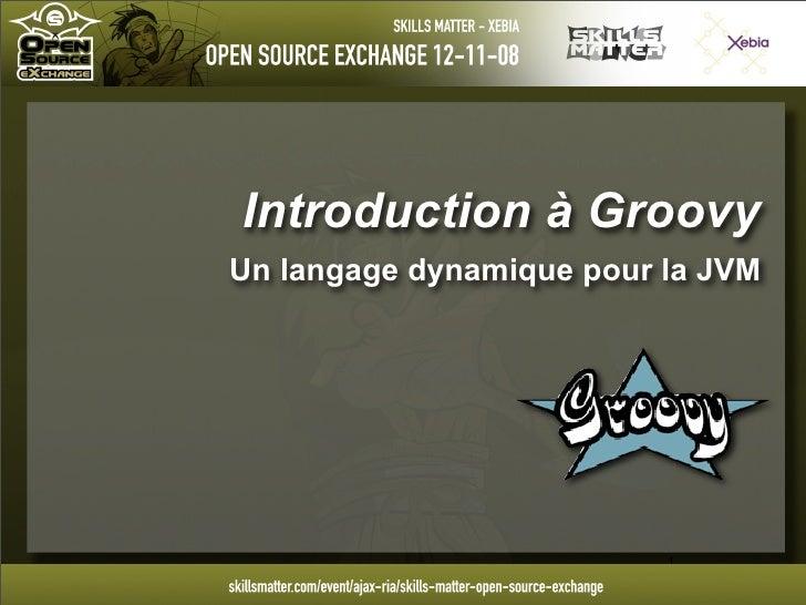 Introduction à Groovy Un langage dynamique pour la JVM                               1