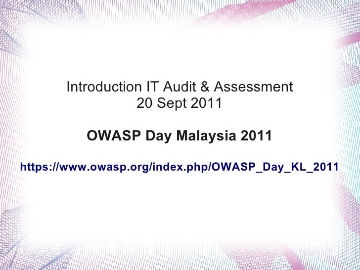 Introduction IT Audit & Assessment                  20 Sept 2011          OWASP Day Malaysia 2011https://www.owasp.org/ind...