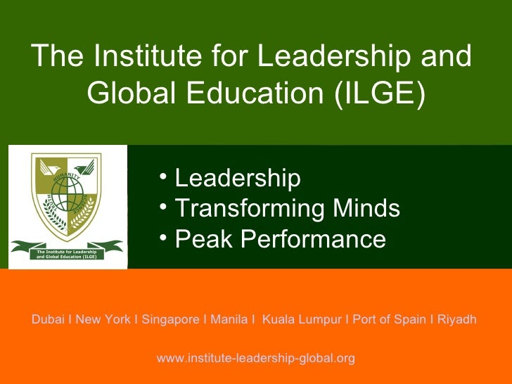 Dubai I New York I Singapore I Manila I  Kuala Lumpur I Port of Spain I Riyadh  The Institute for Leadership and  Global E...