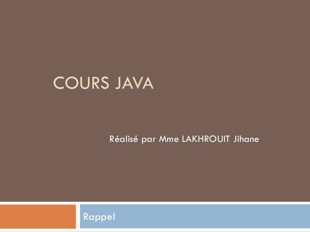 COURS JAVA  Rappel  Réalisé par Mme LAKHROUIT Jihane