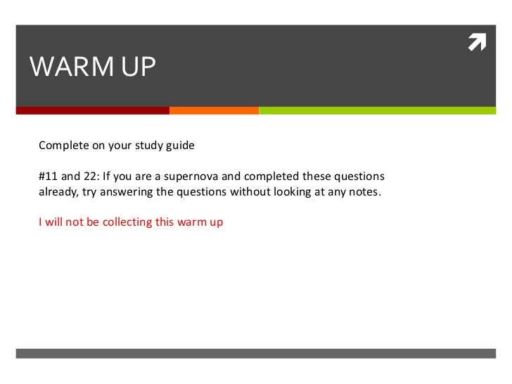 WARM UPComplete on your study guide#11 and 22: If you are a supernova and completed these questionsalready, try answering...