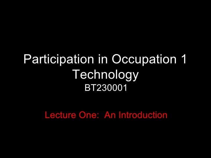 Participation in Occupation 1 Technology BT230001 Lecture One:  An Introduction