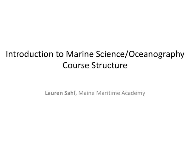 Introduction to Marine Science/Oceanography Course Structure Lauren Sahl, Maine Maritime Academy