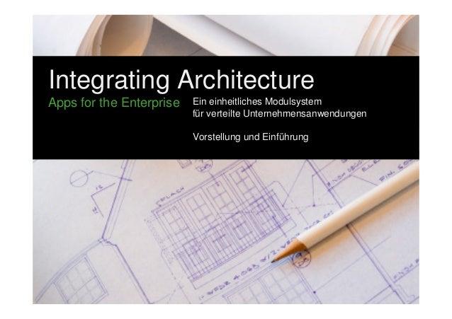 Integrating Architecture  Apps for the Enterprise  Ein einheitliches Modulsystem  für verteilte Unternehmensanwendungen  V...