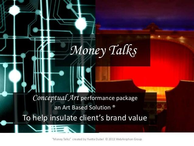 """Money Talks"" created by Yvette Dubel © 2013 WebAniphon Group Money Talks Conceptual Art performance package an Art Based ..."