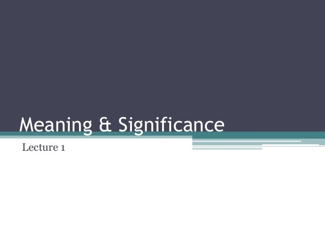 Meaning & Significance Lecture 1
