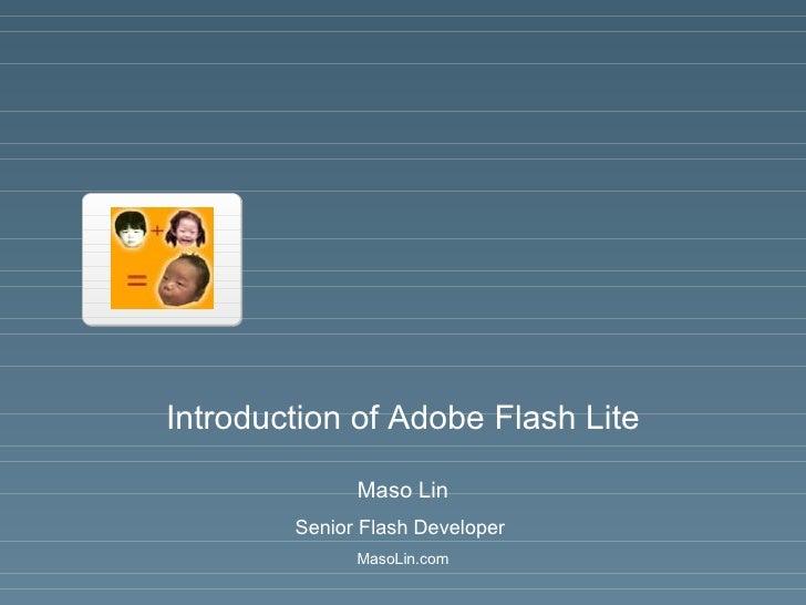 Introduction of Adobe Flash Lite Maso Lin Senior Flash Developer  MasoLin.com