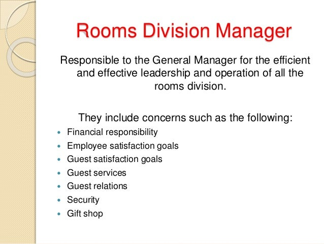 managing room division in hospitality The rooms division consists of three major areas, front office, housekeeping,   food and beverage (f&b) may be the largest division in a hotel depending on   is the one responsible for the operation to the owner, management company,.