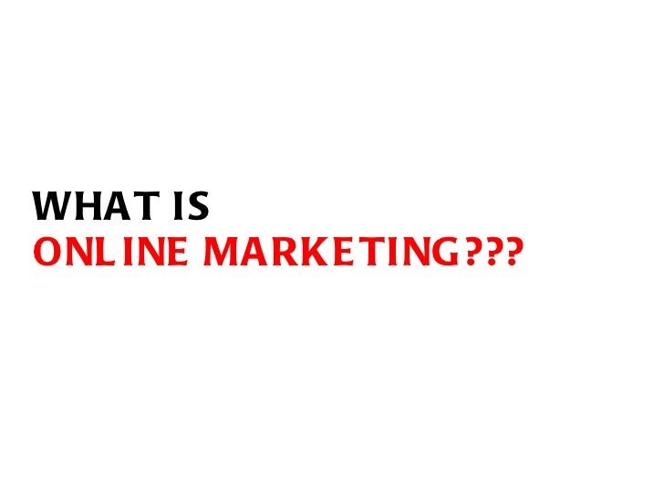 WHAT IS  ONLINE MARKETING???