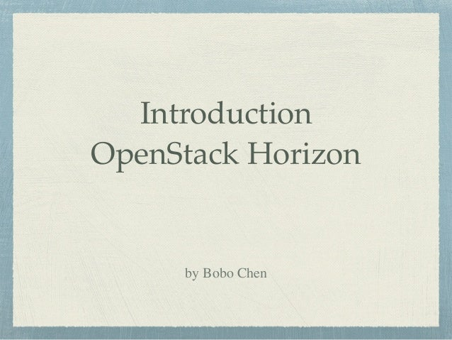 Introduction OpenStack Horizon by Bobo Chen