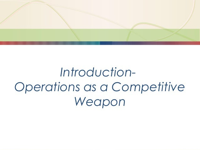 1-1 Introduction to Operations Management Introduction- Operations as a Competitive Weapon