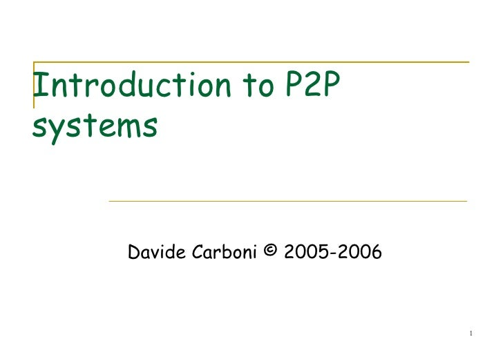 Introduction to P2P  systems Davide Carboni © 2005-2006
