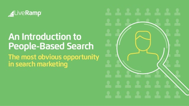 An Introduction to People-Based Search The most obvious opportunity in search marketing