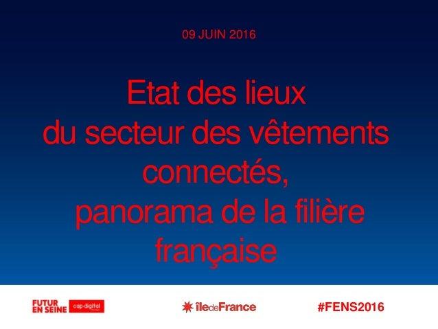#FENS2016 Etat des lieux du secteur des vêtements connectés, panorama de la filière française 09 JUIN 2016