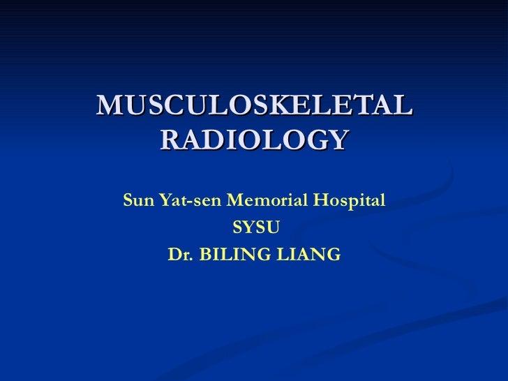 MUSCULOSKELETAL RADIOLOGY Sun Yat-sen Memorial Hospital SYSU Dr. BILING LIANG