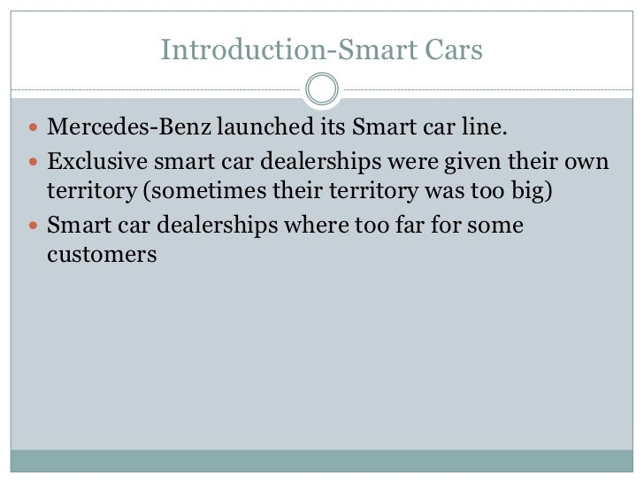 Introduction-Smart Cars Mercedes-Benz launched its Smart car line. Exclusive smart car dealerships were given their own ...