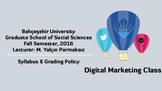 ! Digital Marketing Class Bahçeşehir University Graduate School of Social Sciences Fall Semester, 2016 Lecturer: M. Yalçın...