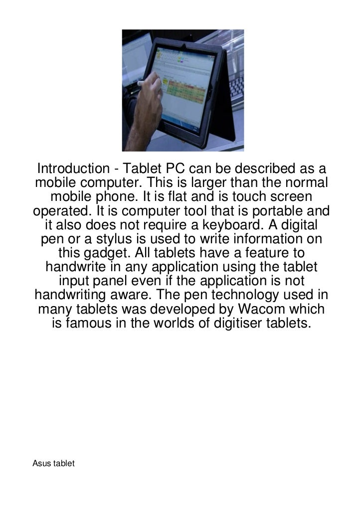 Introduction - Tablet PC can be described as amobile computer. This is larger than the normal     mobile phone. It is flat...