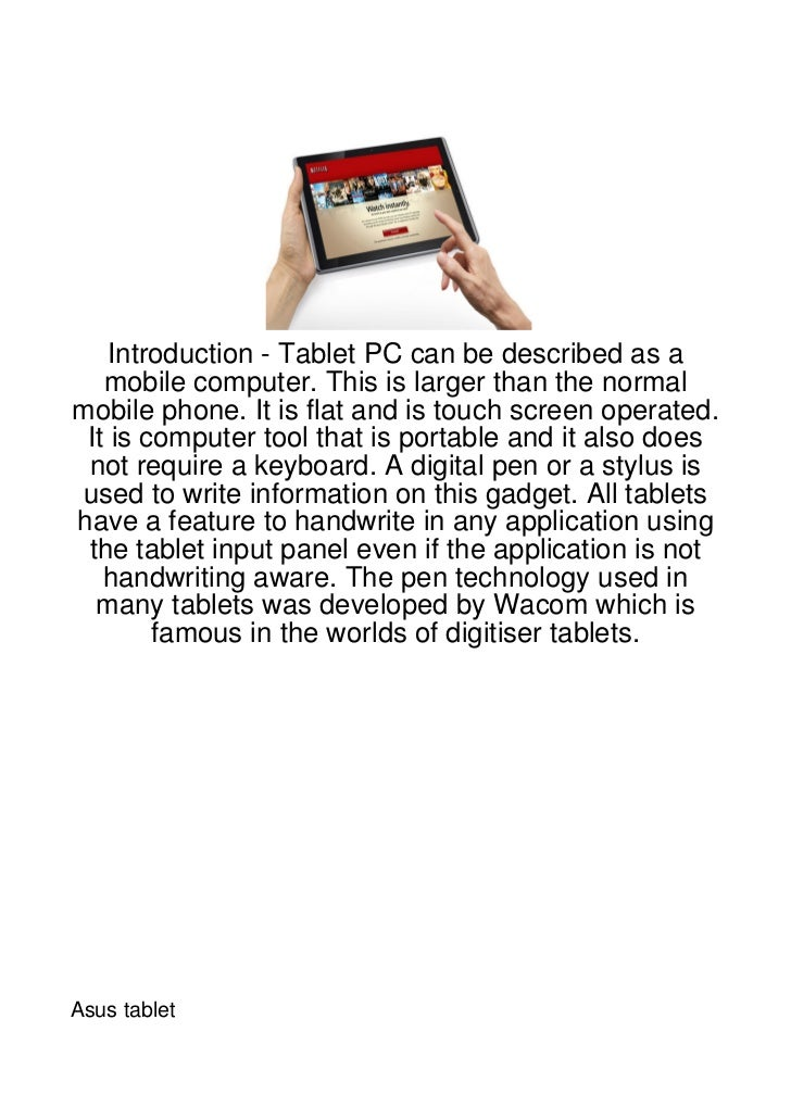 Introduction - Tablet PC can be described as a   mobile computer. This is larger than the normalmobile phone. It is flat a...