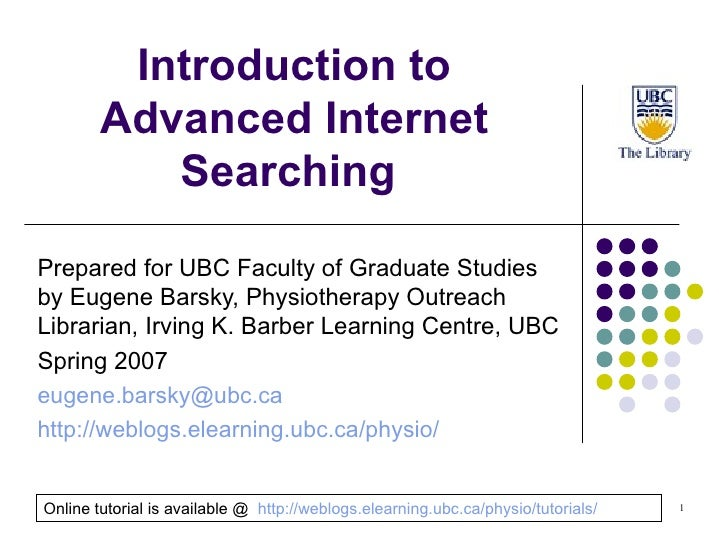 Introduction to Advanced Internet Searching  Prepared for UBC Faculty of Graduate Studies   by Eugene Barsky, Physiotherap...
