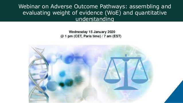 Webinar on Adverse Outcome Pathways: assembling and evaluating weight of evidence (WoE) and quantitative understanding Wed...