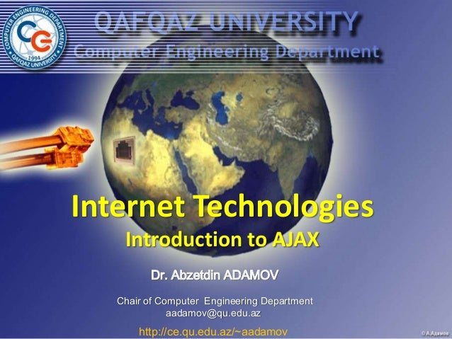 Internet Technologies    Introduction to AJAX         Dr. Abzetdin ADAMOV   Chair of Computer Engineering Department      ...