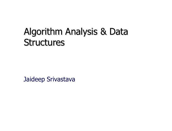Algorithm Analysis & Data Structures Jaideep Srivastava
